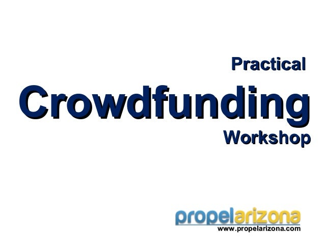 Final crowdfunding workshop 2-dec-11-2012-propel arizona