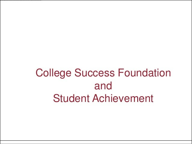College Success Foundation            and    Student Achievement