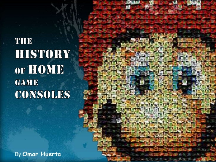 THE HISTORYOF HOMEGAME CONSOLES<br />By Omar Huerta<br />