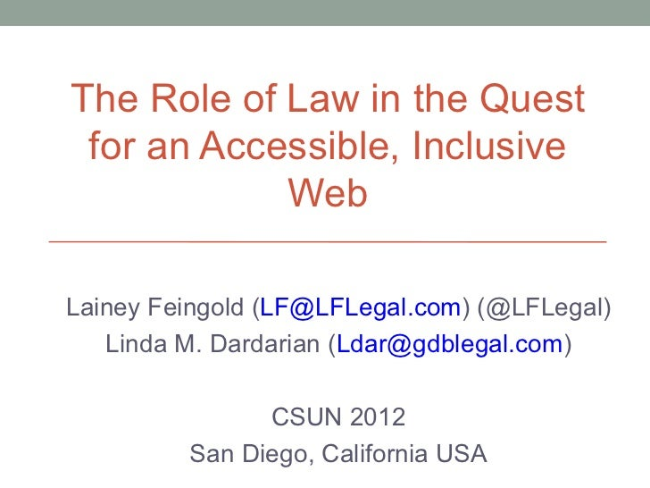 The Role of Law in the Quest for an Accessible, Inclusive            WebLainey Feingold (LF@LFLegal.com) (@LFLegal)   Lind...