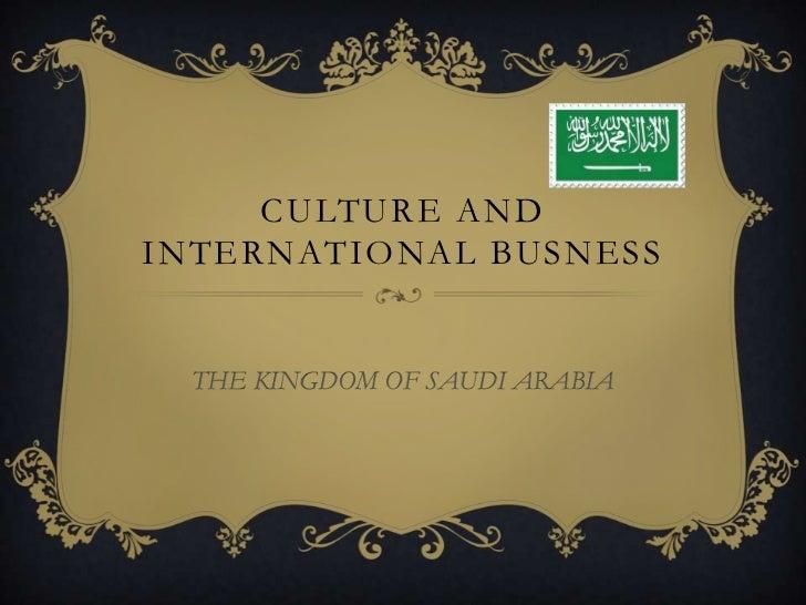 CULTURE ANDINTERNATIONAL BUSNESS  THE KINGDOM OF SAUDI ARABIA