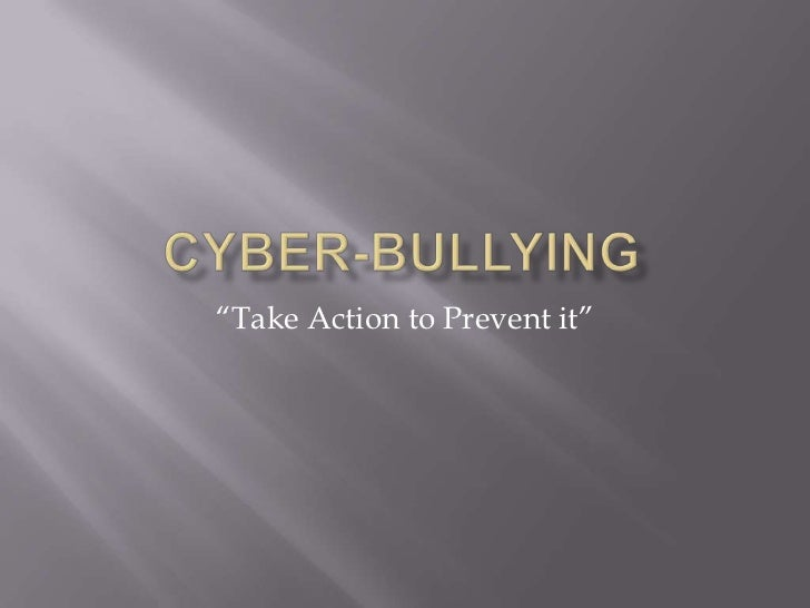 """Cyber-Bullying<br />""""Take Action to Prevent it""""<br />"""