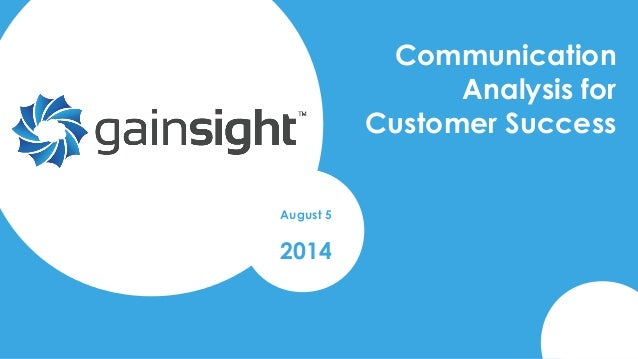 2014 Gainsight, Inc. All rights reserved. Communication Analysis for Customer Success August 5 2014