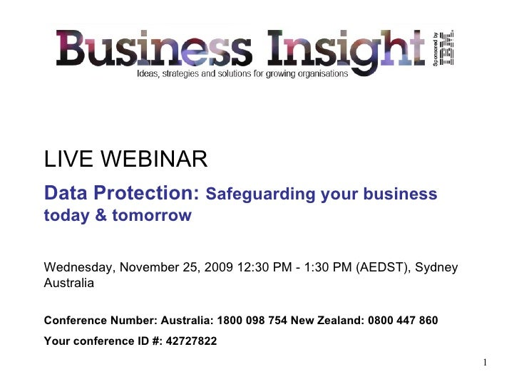 LIVE WEBINAR Data Protection:  Safeguarding your business today & tomorrow   Wednesday, November 25, 2009 12:30 PM - 1:30 ...