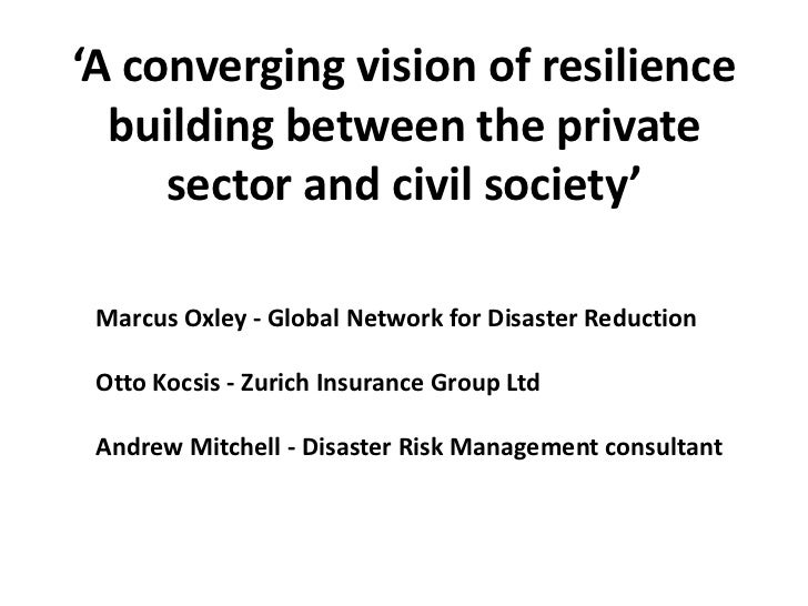 'A converging vision of resilience  building between the private     sector and civil society' Marcus Oxley - Global Netwo...