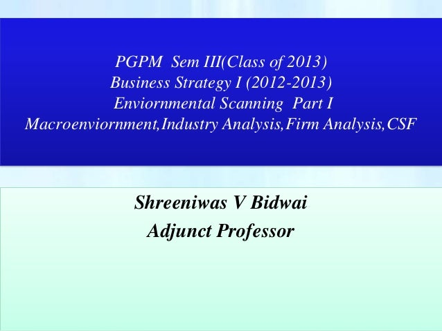 PGPM Sem III(Class of 2013)          Business Strategy I (2012-2013)           Enviornmental Scanning Part IMacroenviornme...