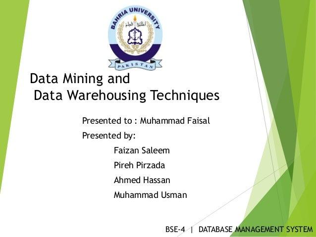 Data Mining andData Warehousing TechniquesPresented to : Muhammad FaisalPresented by:Faizan SaleemPireh PirzadaAhmed Hassa...