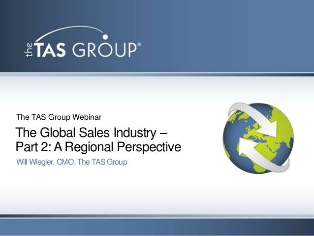 The TAS Group WebinarThe Global Sales Industry –Part 2: A Regional PerspectiveWill Wiegler, CMO, The TAS Group