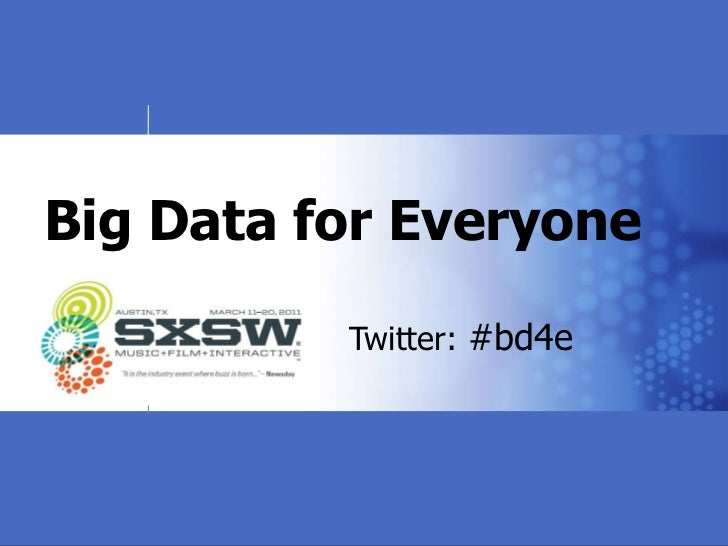 Big Data for Everyone Twitter:  #bd4e