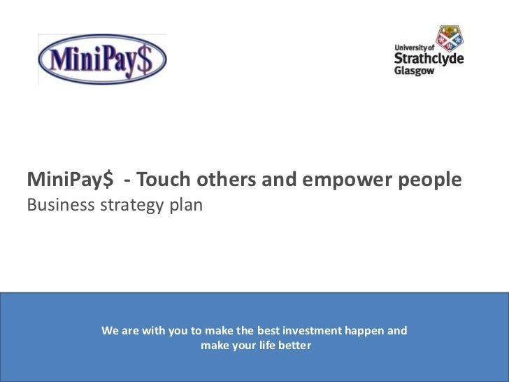 MiniPay$ - Touch others and empower peopleBusiness strategy plan         We are with you to make the best investment happe...