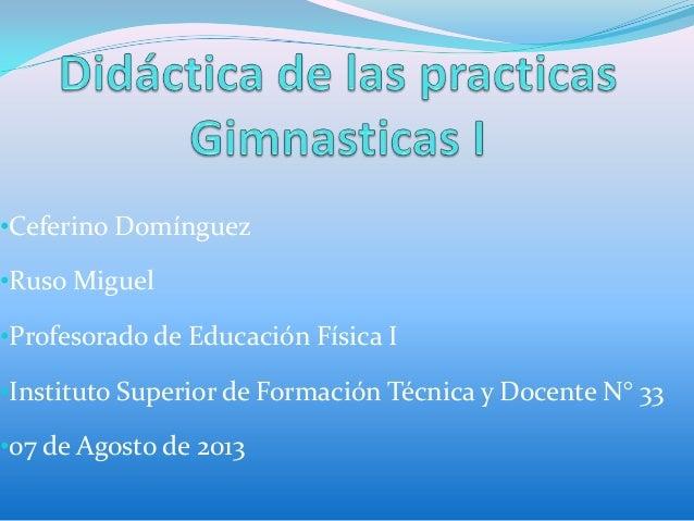 •Ceferino Domínguez •Ruso Miguel •Profesorado de Educación Física I •Instituto Superior de Formación Técnica y Docente N° ...