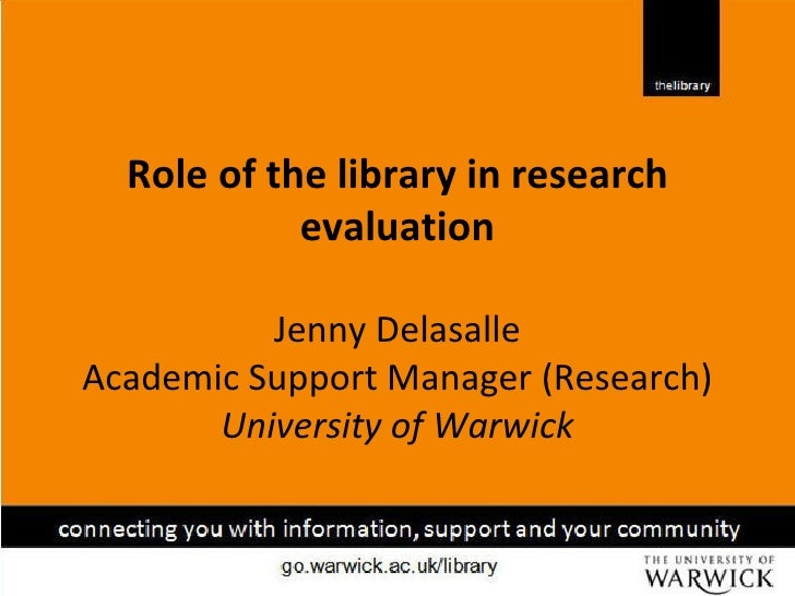 Role of the library in research            evaluation          Jenny DelasalleAcademic Support Manager (Research)       Un...