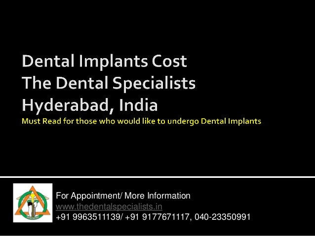 For Appointment/ More Information www.thedentalspecialists.in +91 9963511139/ +91 9177671117, 040-23350991