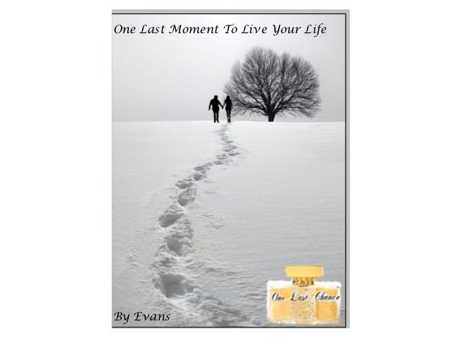 One Last Moment To Live Your Life By Evans