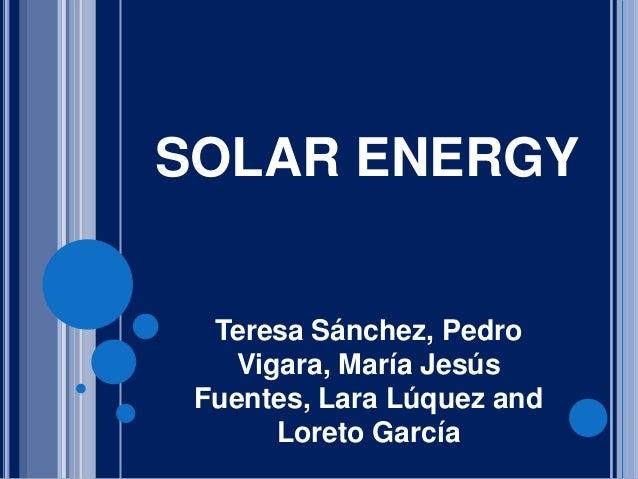 SOLAR ENERGYTeresa Sánchez, PedroVigara, María JesúsFuentes, Lara Lúquez andLoreto García