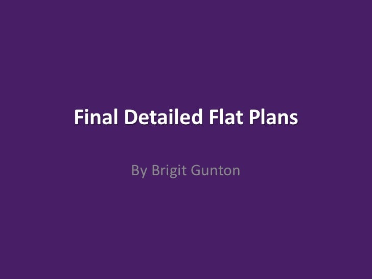 Final Detailed Flat Plans      By Brigit Gunton