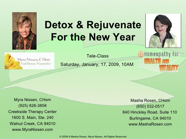 Detox & Rejuvenate For the New Year Masha Rosen, CHom (650) 532-0517 840 Hinckley Road, Suite 110  Burlingame, CA 94010 ww...