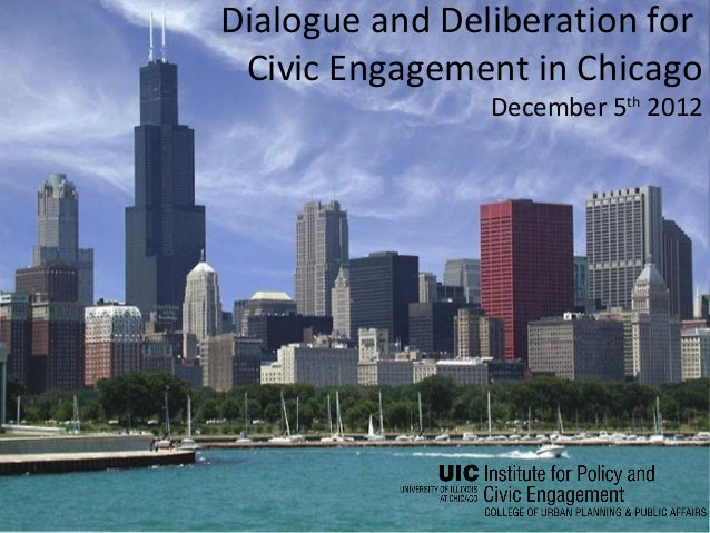 Dialogue and Deliberation for Civic Engagement in Chicago                December 5th 2012