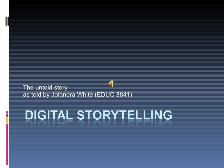 Final Digital Storytelling White J