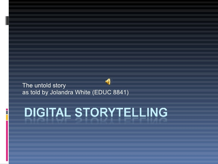 The untold story as told by Jolandra White (EDUC 8841)