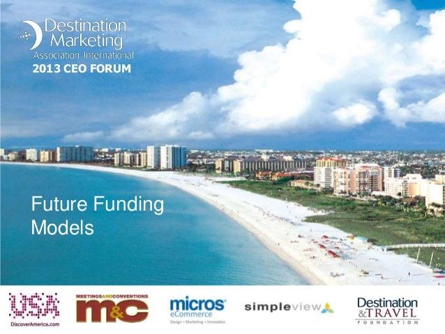 2013 CEO FORUM  Future Funding Models