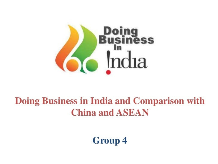 Doing Business in India and Comparison with China and ASEAN <br />Group 4<br />
