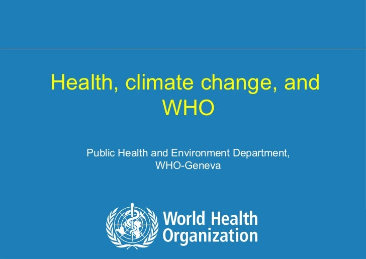 Health, climate change, and  WHO Public Health and Environment Department, WHO-Geneva
