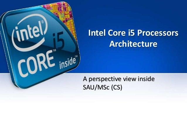 Intel Core i5 Processors       ArchitectureA perspective view insideSAU/MSc (CS)