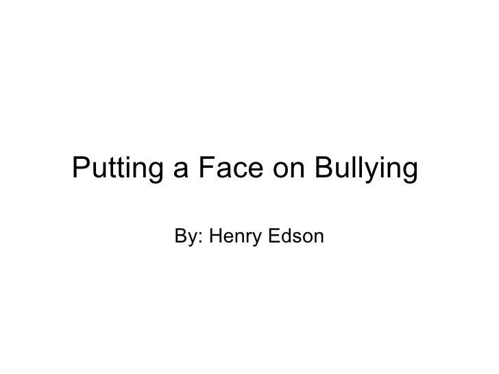 Putting a Face on Bullying By: Henry Edson