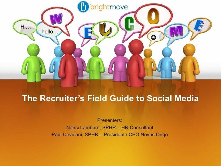 The Recruiter's Field Guide to Social Media w M E E L C O Hi… hello…    Presenters: Nanci Lamborn, SPHR – HR Consultant P...