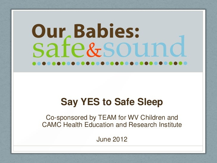 Say YES to Safe Sleep Co-sponsored by TEAM for WV Children andCAMC Health Education and Research Institute                ...