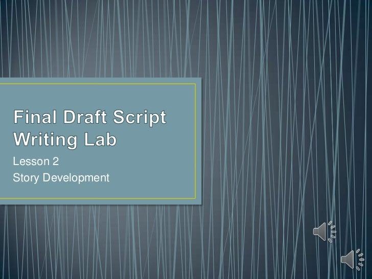 Final Draft Script Writing Lab<br />Lesson 2<br />Story Development<br />