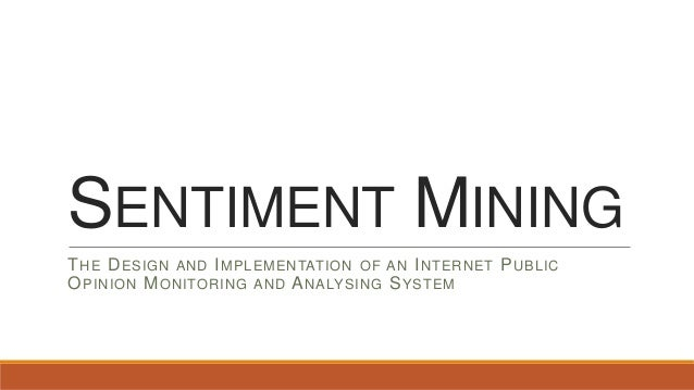Sentiment mining- The Design and Implementation of an Internet PublicOpinion Monitoring and Analysing System
