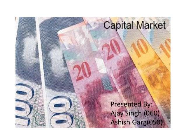 CAPITAL MARKET Presented By: Ajay Singh (060) Ashish Garg(050)