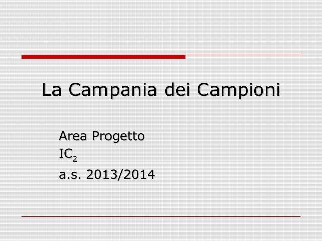La Campania dei Campioni Area Progetto IC2 a.s. 2013/2014