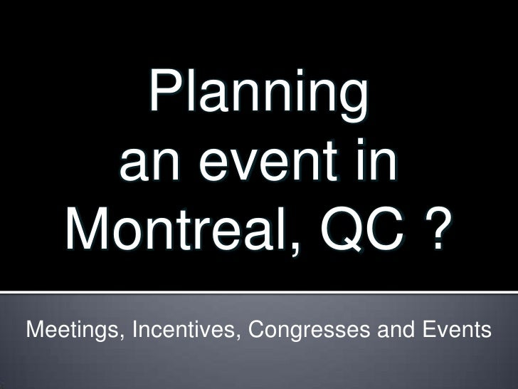 Planning <br />an event in Montreal, QC ?<br />Meetings, Incentives, Congresses and Events<br />