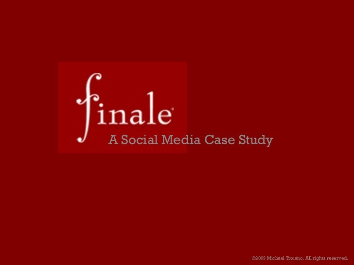A Social Media Case Study ©2009 Michael Troiano. All rights reserved.