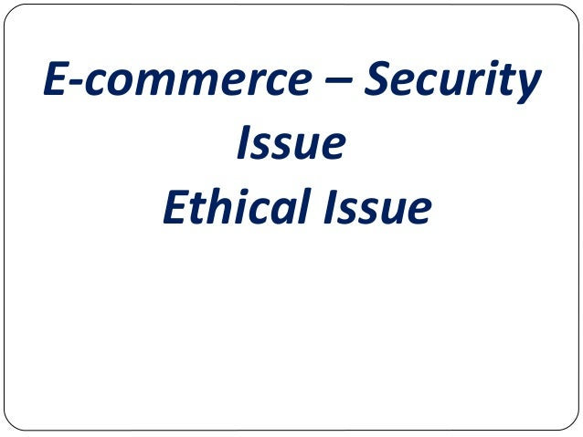 E-commerce – Security Issue Ethical Issue