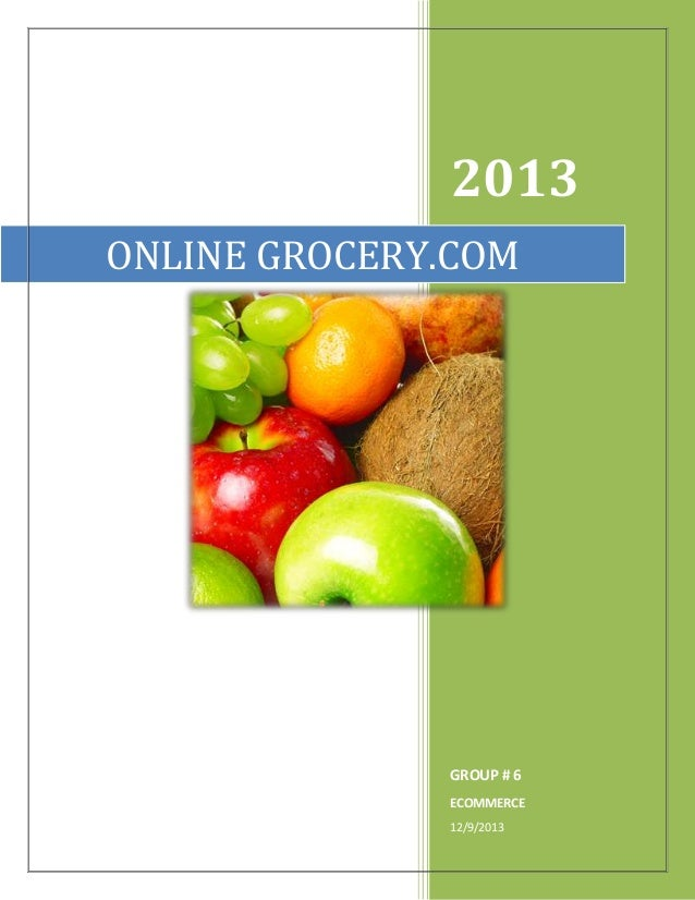 2013 GROUP # 6 ECOMMERCE 12/9/2013 ONLINE GROCERY.COM