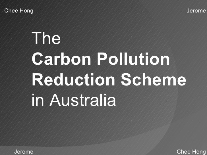 Jerome The  Carbon Pollution Reduction Scheme  in Australia Jerome Chee Hong Chee Hong