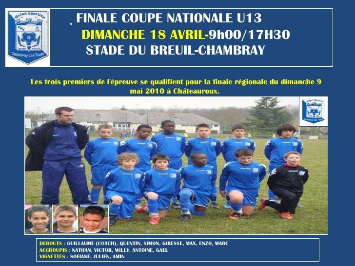  FINALE COUPE NATIONALE U13   DIMANCHE 18 AVRIL- 9h00/17H30   STADE DU BREUIL-CHAMBRAY Les trois premiers de l'épr...