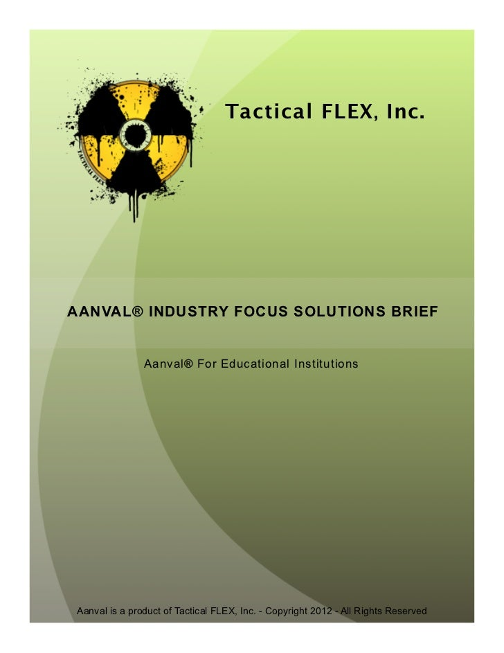 Tactical FLEX , Inc.AANVAL® INDUSTRY FOCUS SOLUTIONS BRIEF               Aanval® For Educational InstitutionsAanval is a p...