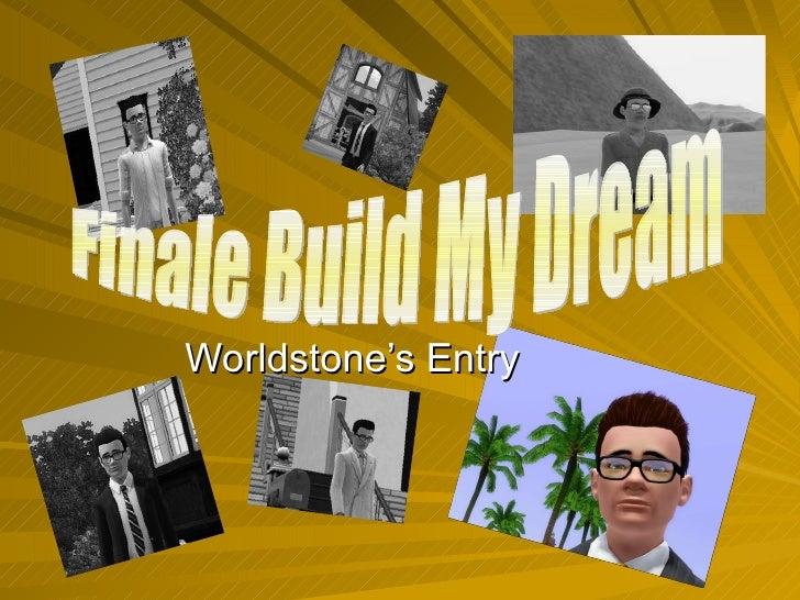 Worldstone's Entry Finale Build My Dream