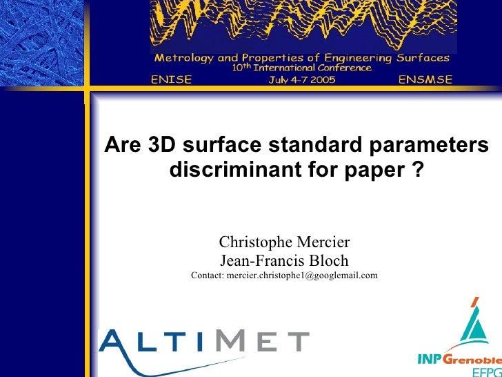 Are 3D surface standard parameters discriminant for paper ? Christophe Mercier Jean-Francis Bloch Contact: mercier.christo...