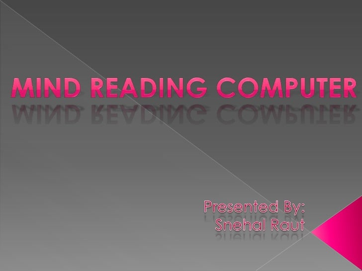  Introduction What is mind reading? Why mind reading? How does it works? Advantages and uses Disadvantages and probl...