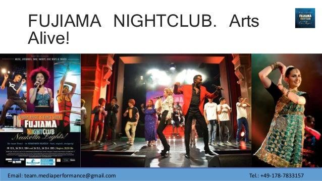 FUJIAMA NIGHTCLUB. Arts Alive! Email: team.mediaperformance@gmail.com Tel.: +49-178-7833157