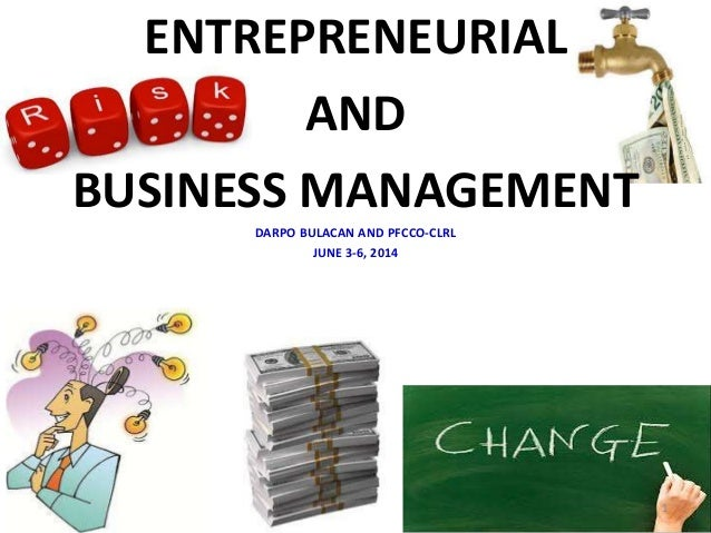 ENTREPRENEURIAL AND BUSINESS MANAGEMENT DARPO BULACAN AND PFCCO-CLRL JUNE 3-6, 2014 1