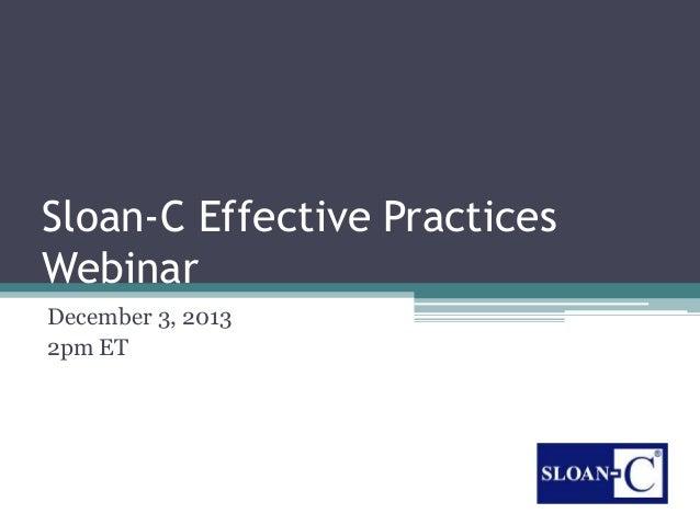 Sloan-C Effective Practices Webinar December 3, 2013 2pm ET