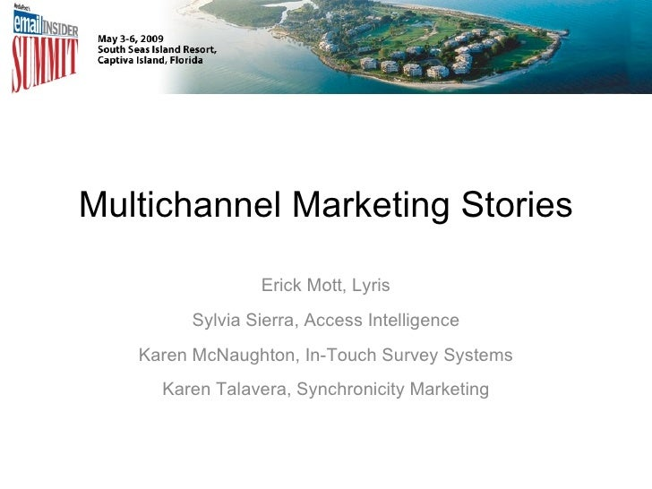 Multichannel Marketing Stories Erick Mott, Lyris Sylvia Sierra, Access Intelligence Karen McNaughton, In-Touch Survey Syst...
