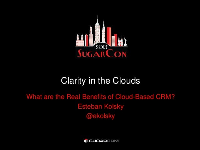 Clarity in the CloudsWhat are the Real Benefits of Cloud-Based CRM?Esteban Kolsky@ekolsky